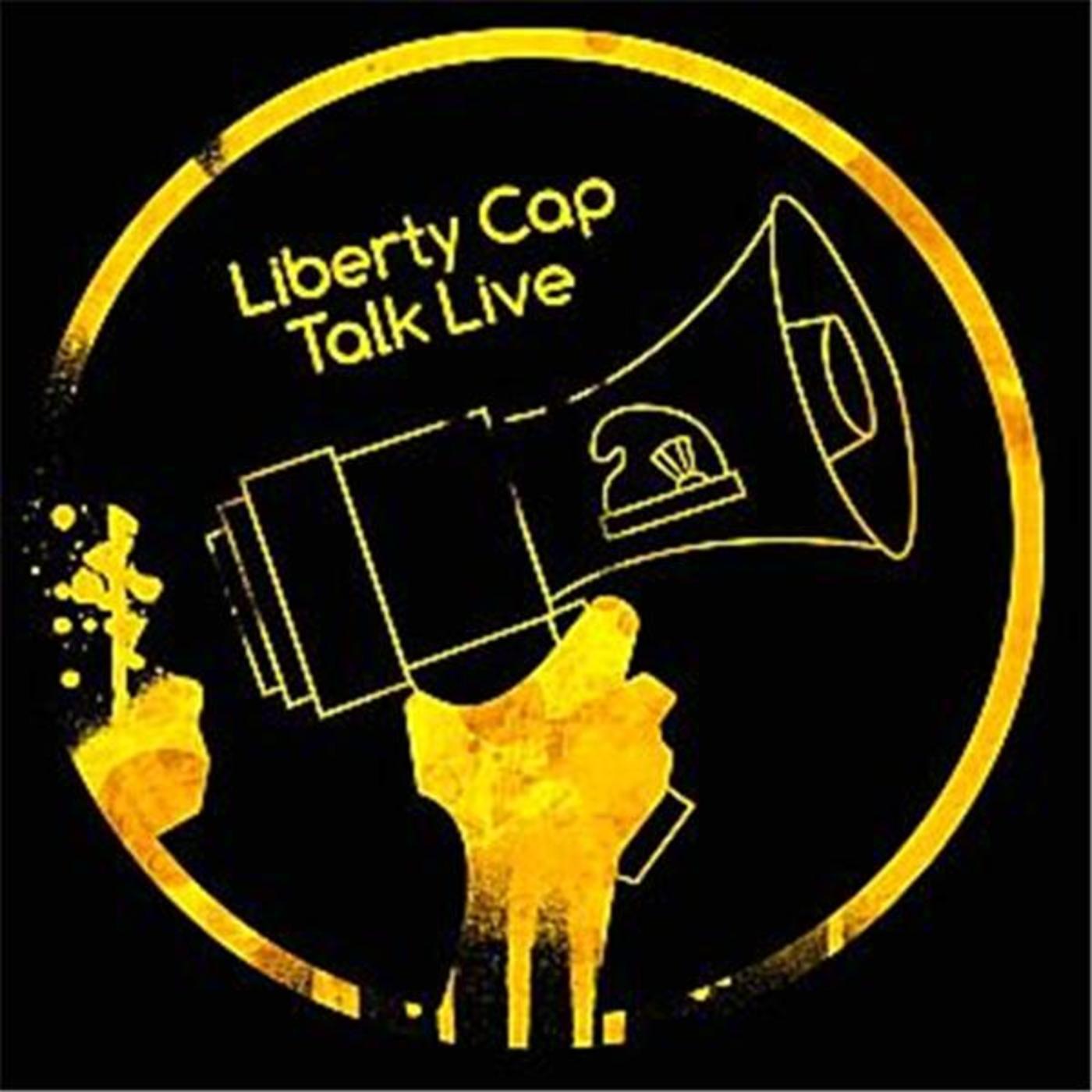 Liberty Cap Talk Live