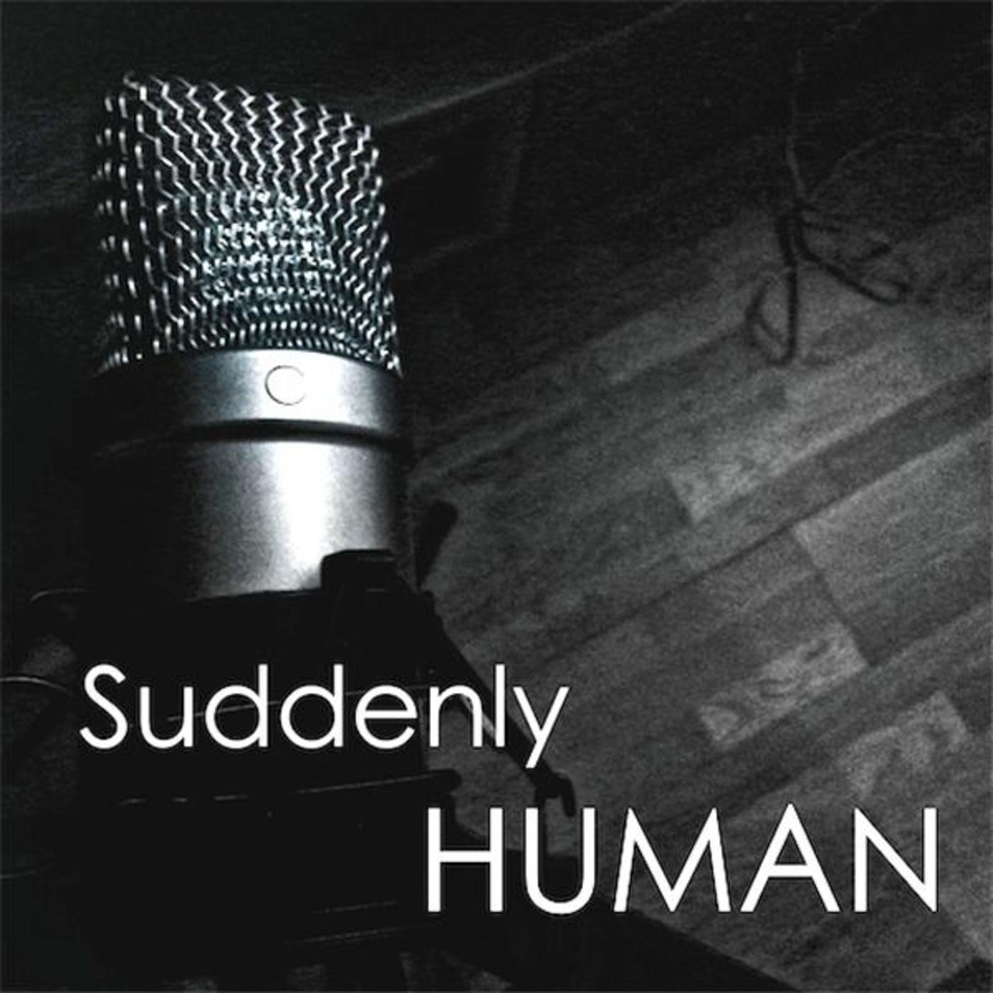Suddenly Human