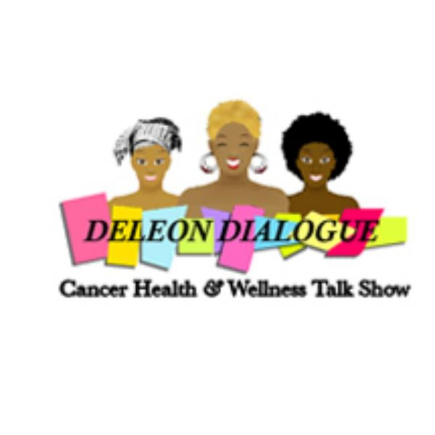 DELEON  DIALOGUE~Cancer Health & Wellness Talk Show