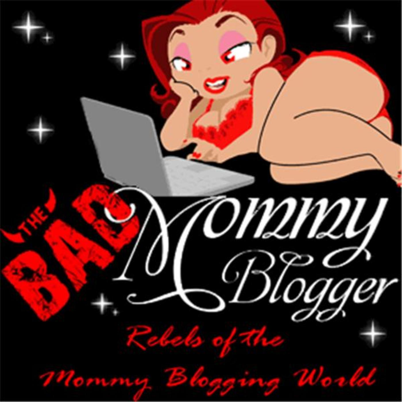 Bad Mommy Blogger - Rebels of the Mommy Blogging World