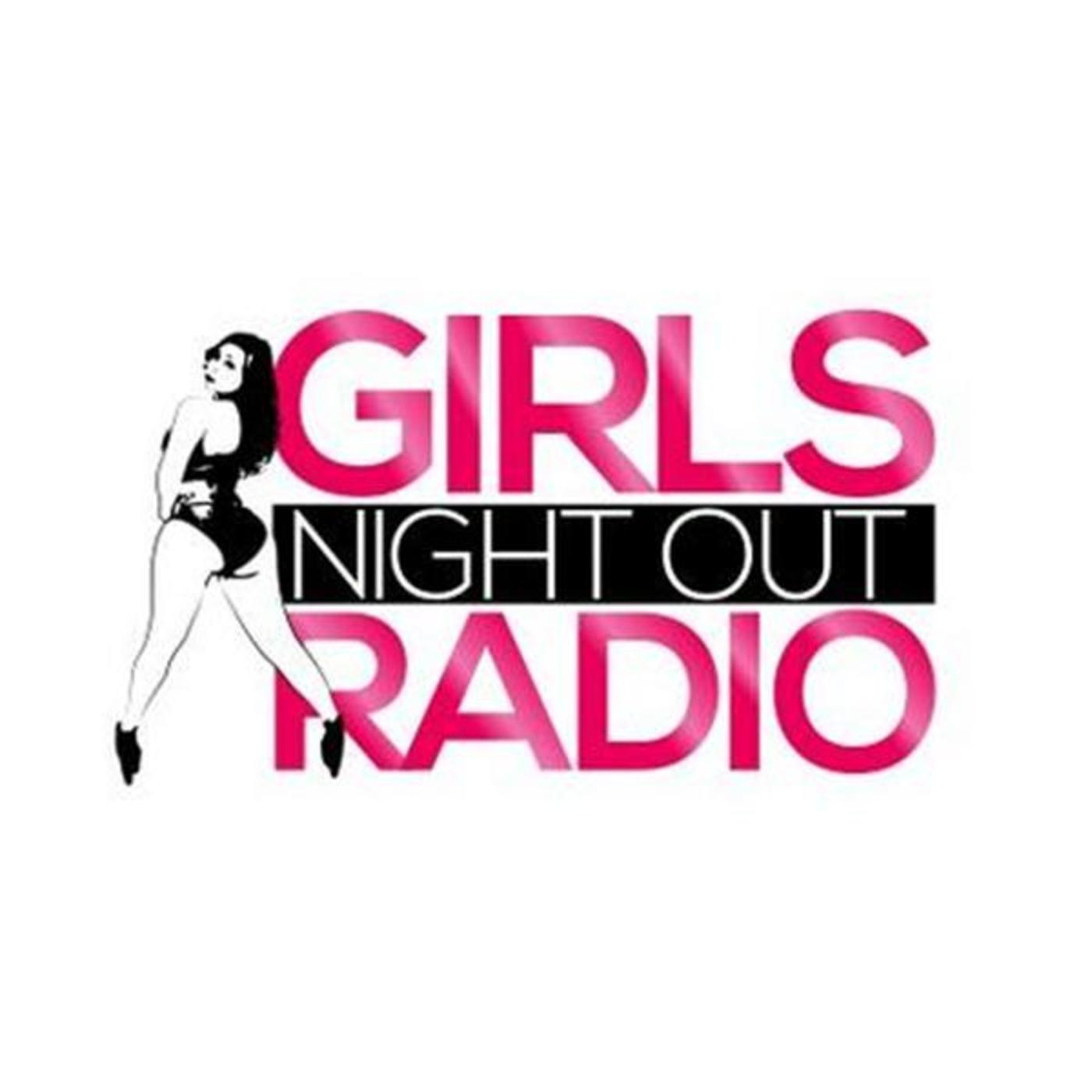 GIRLS NIGHT OUT RADIO