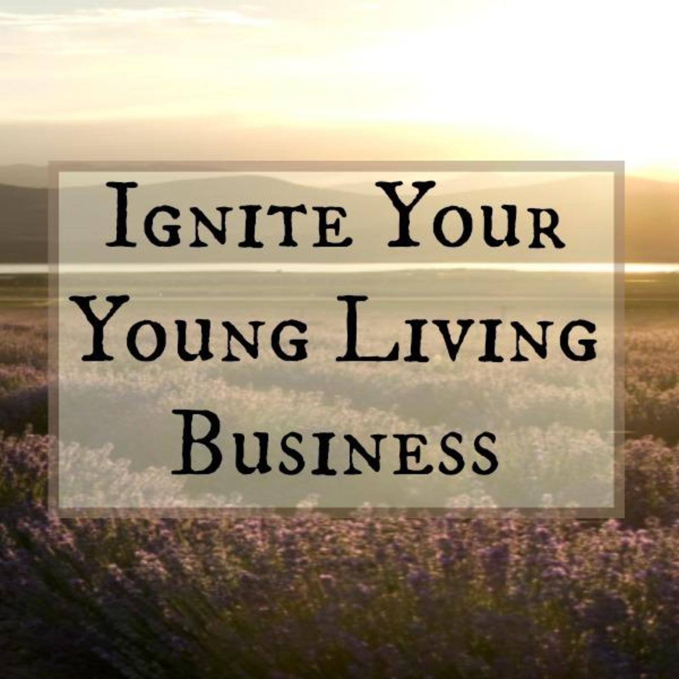 Ignite Your Young Living Biz