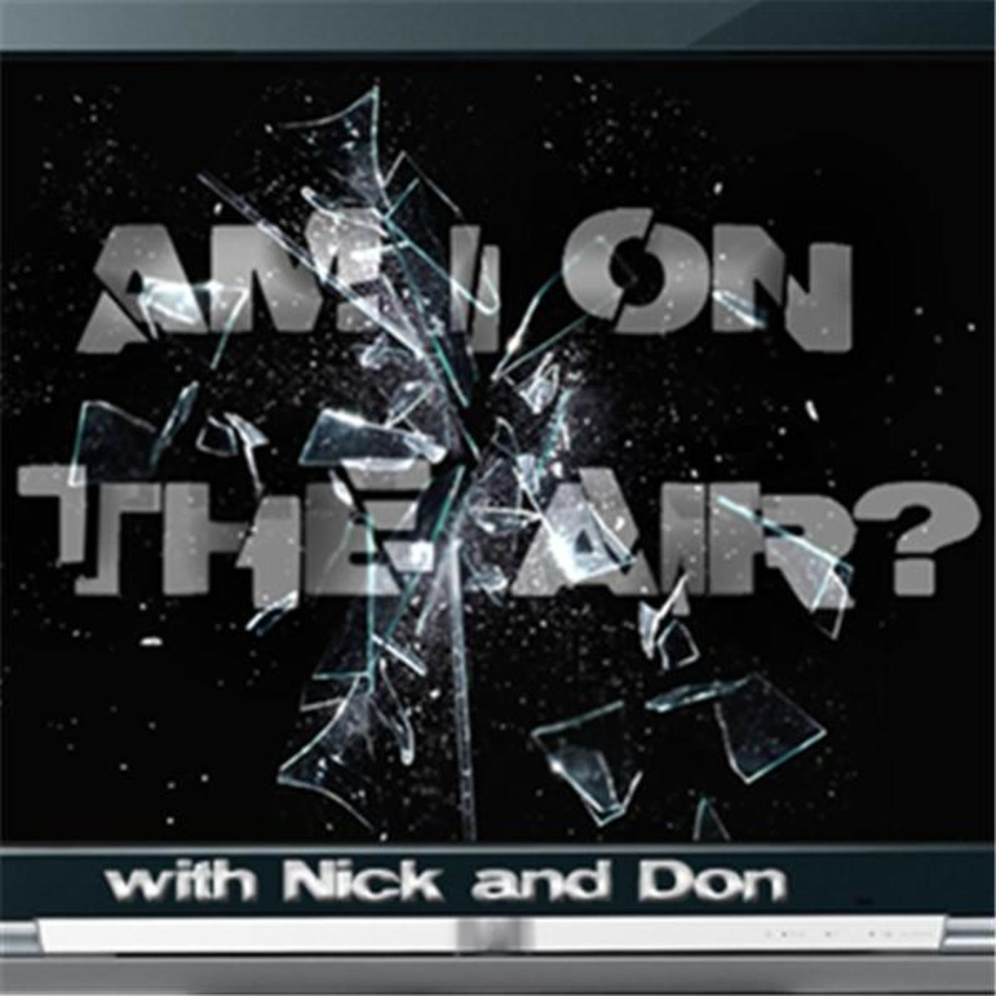Am I On The Air? w/ Nick & Don