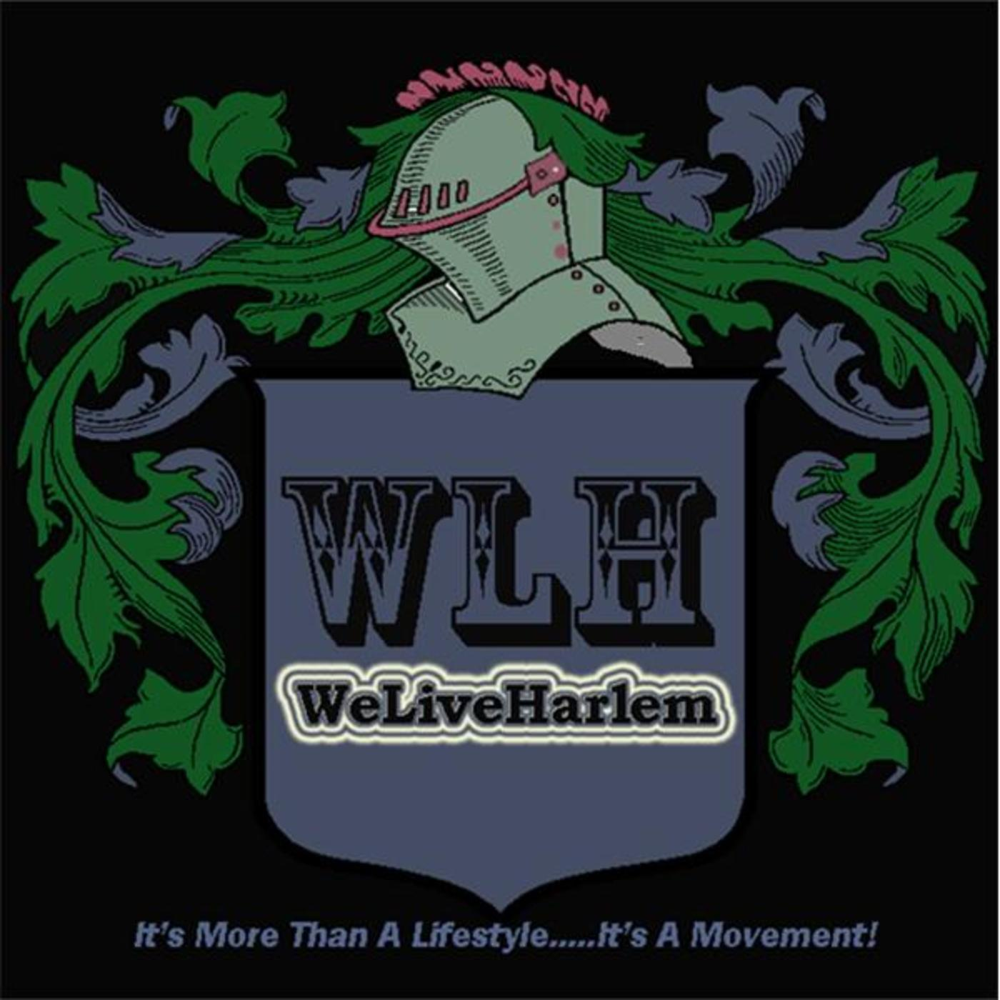 WLH WELIVEHARLEM - Its more than a lifestyle.... It's a Movement!