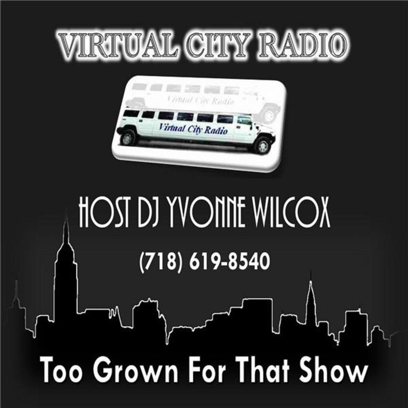 Virtual City Radio - Too Grown For That Show by Host DJ Yvonne Wilcox