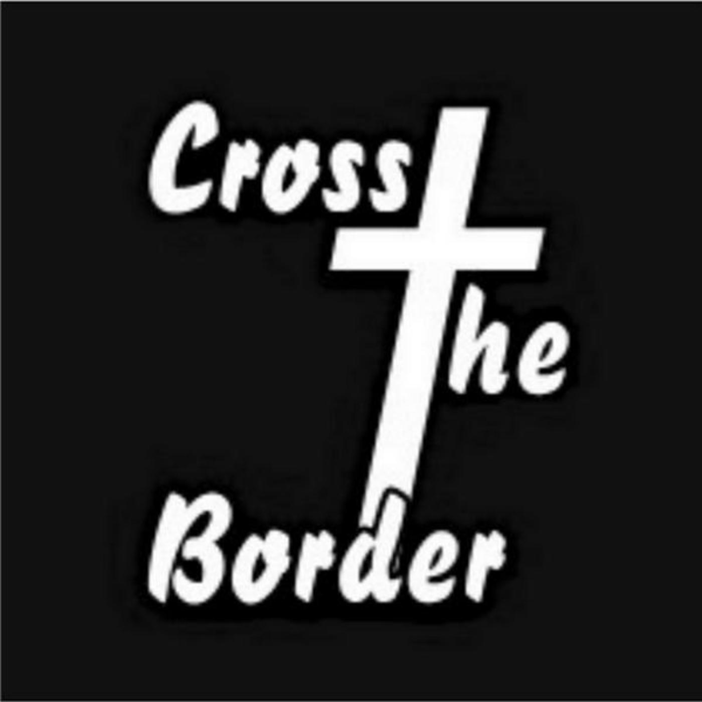 Cross The Border - Prophecy Reality