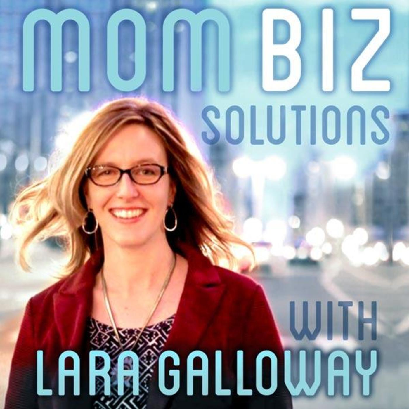 Mom Biz Solutions with Lara Galloway, The Mom Biz Coach