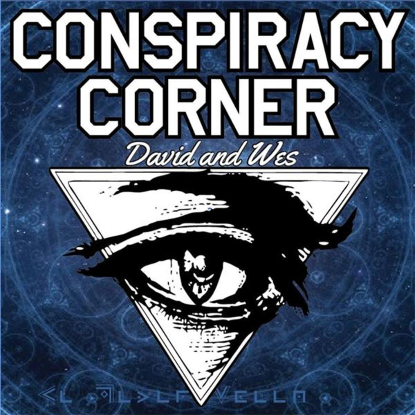 Conspiracy Corner - Dave and Wes