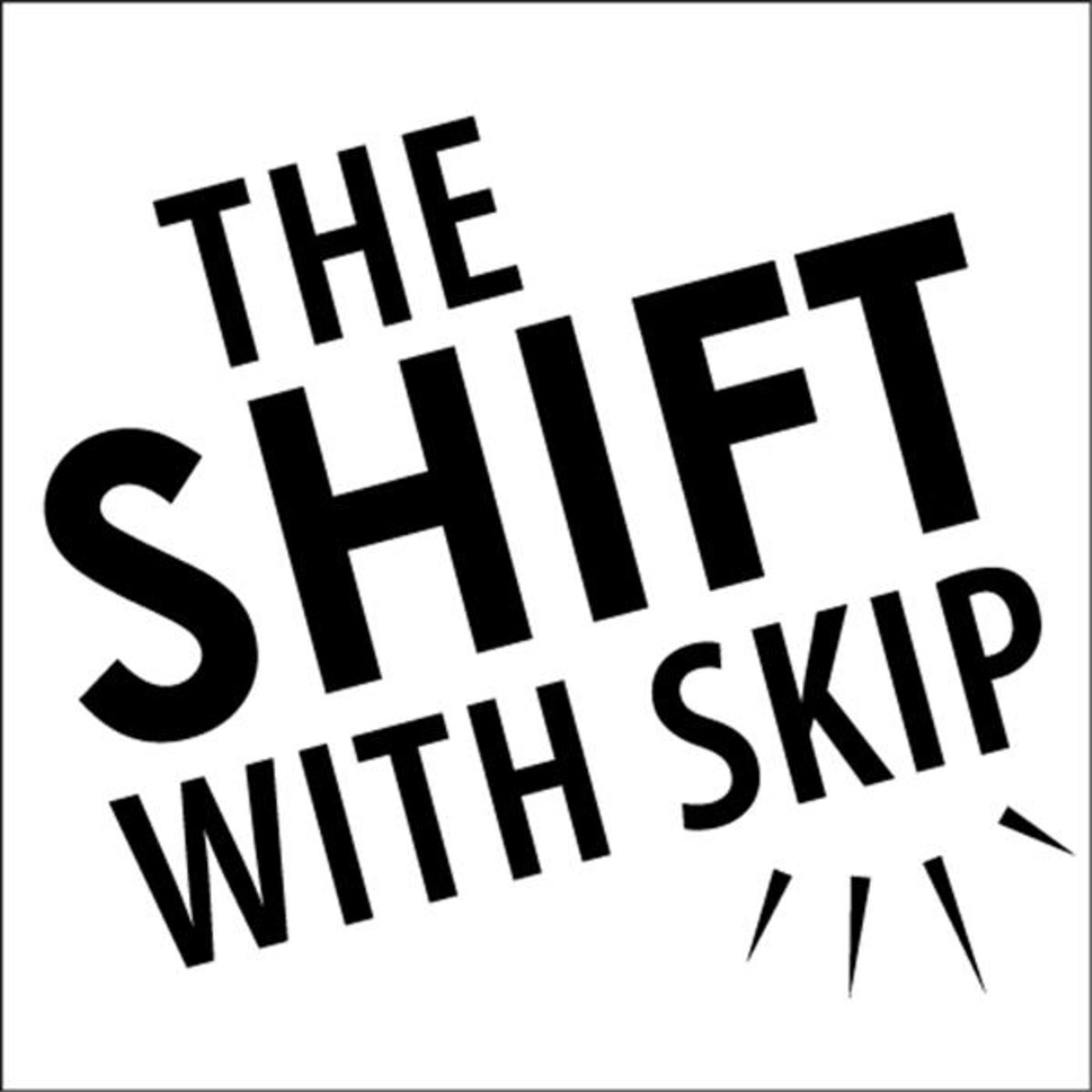 The Shift With Skip