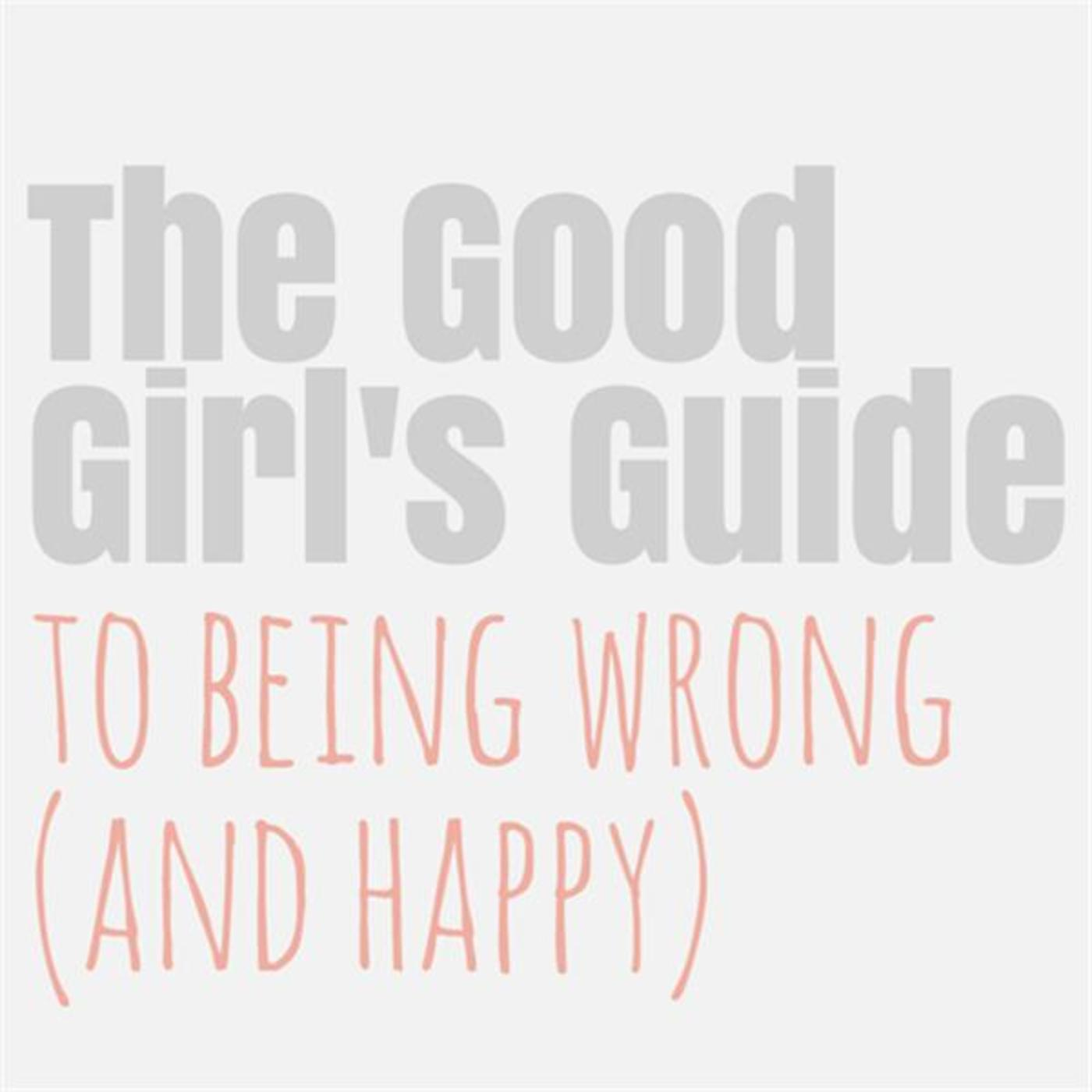 The Good Girl's Guide to Being Wrong