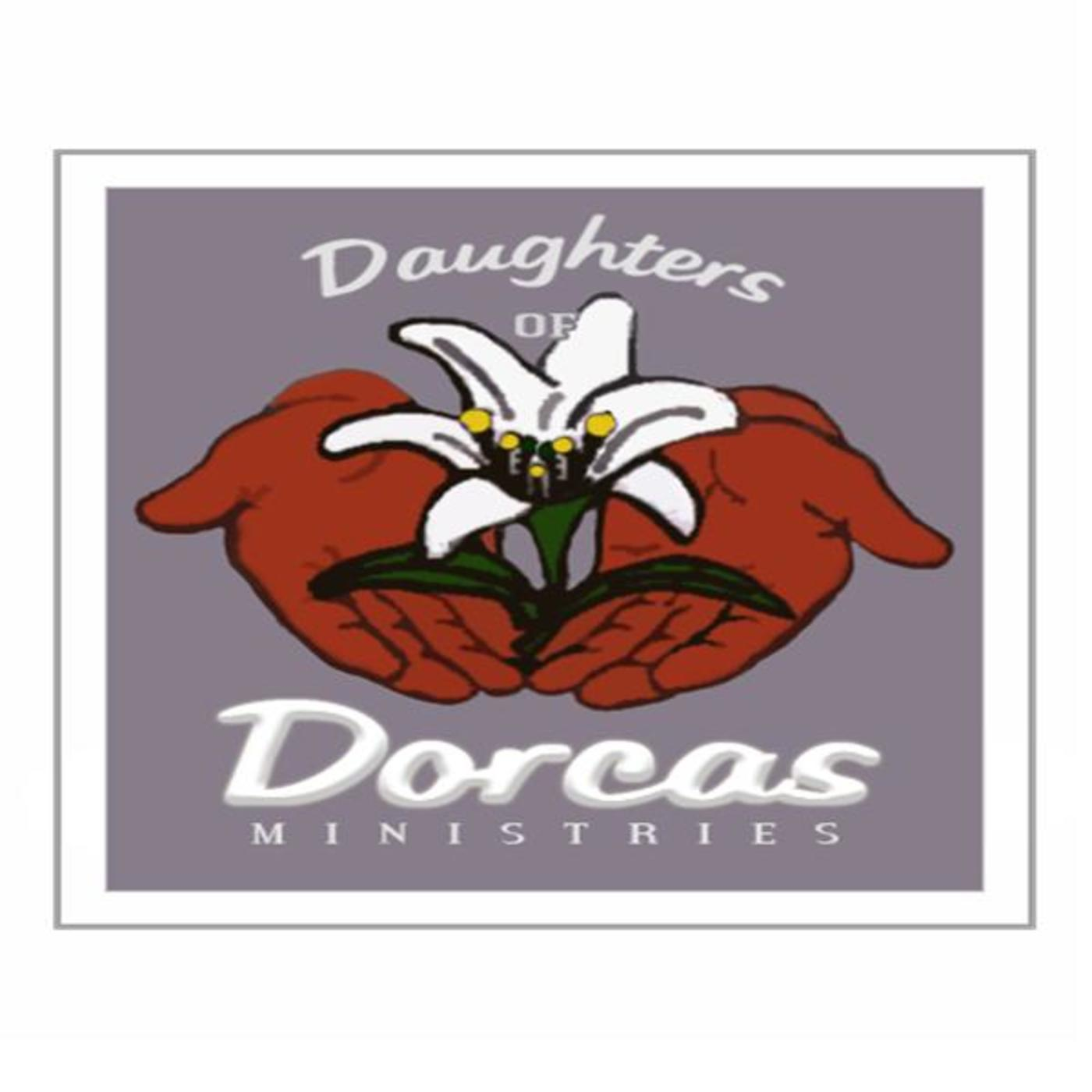 DAUGHTERS OF DORCAS MINISTRIES-TURNING OBSTACLES INTO OPPORTUNITIES