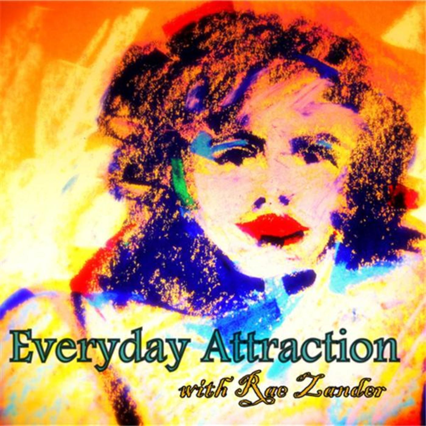 Everyday Attraction with Rae Zander