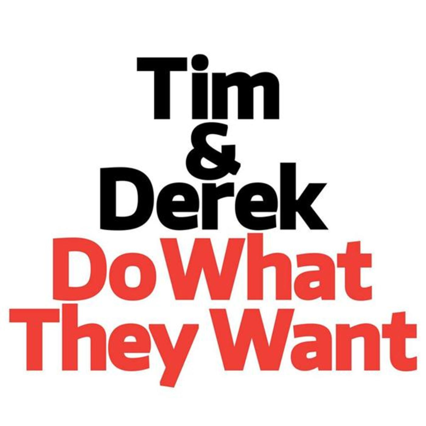 Tim and Derek Do What They Want